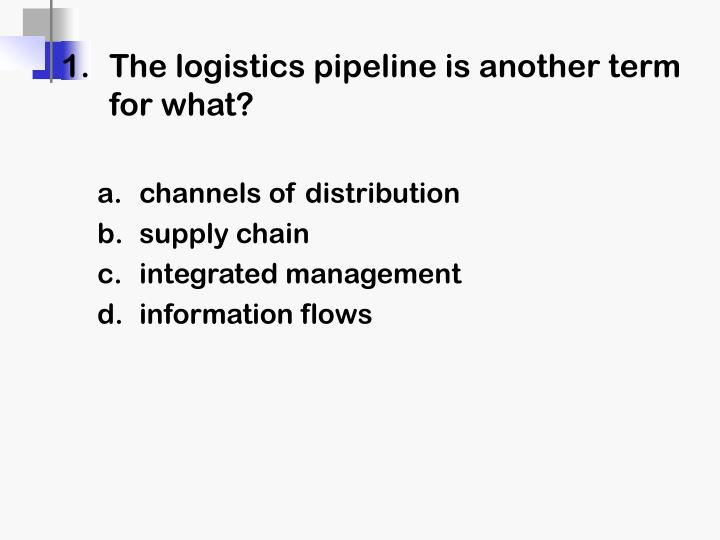 1 the logistics pipeline is another term for what channels of distribution supply chain