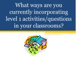 what ways are you currently incorporating level 1 activities questions in your classrooms