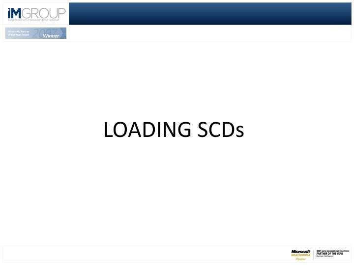 LOADING SCDs