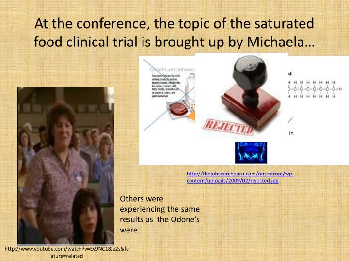 At the conference, the topic of the saturated food clinical trial is brought up by Michaela…