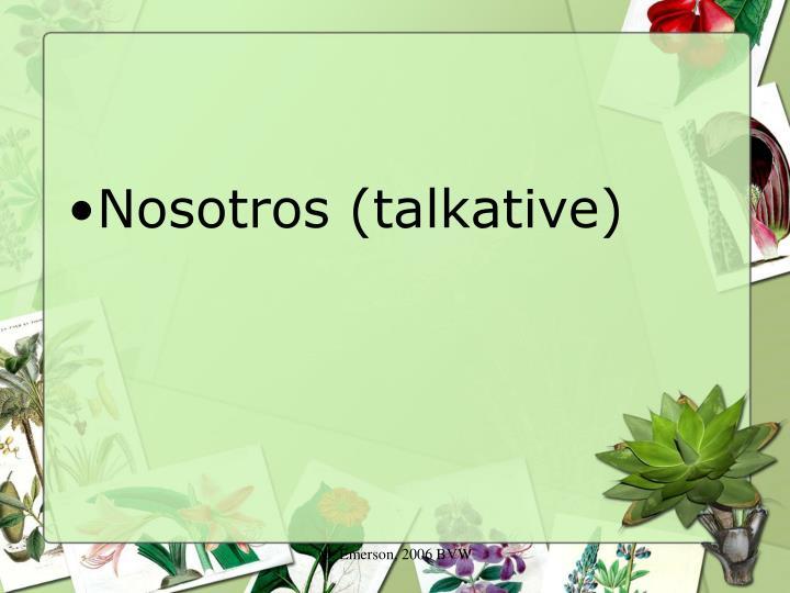 Nosotros (talkative)