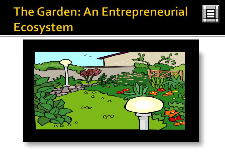 The Garden: An Entrepreneurial Ecosystem