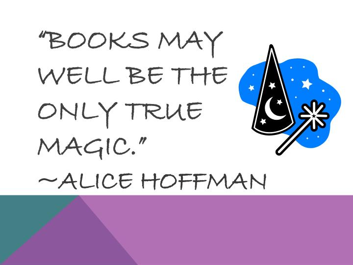 """""""Books may well be the only true magic."""""""