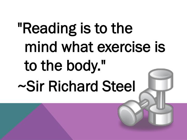 """""""Reading is to the  mind what"""
