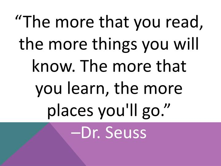 """""""The more that you read, the more things you will know. The more that"""
