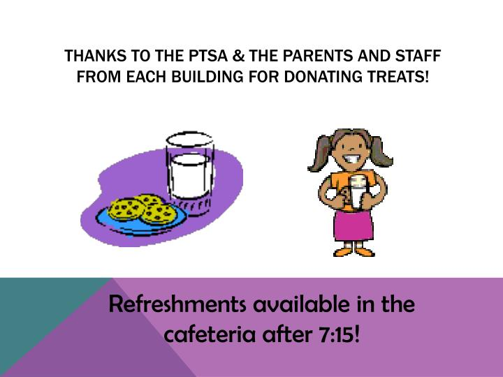 THANKS TO THE PTSA & THE parents and STAFF from each building FOR DONATING TREATS!