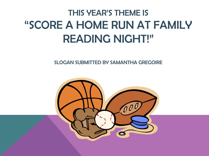 This year s theme is score a home run at family reading night slogan submitted by samantha gregoire