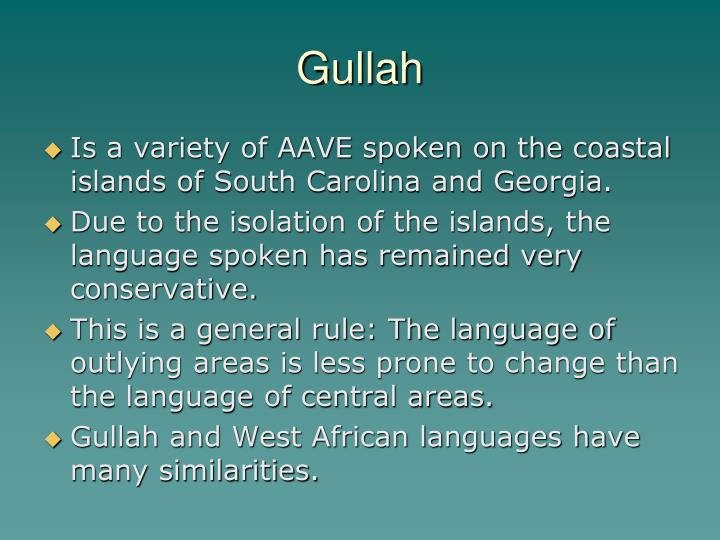 the gullah language Gullah: gullah, english-based creole vernacular spoken primarily by african americans living on the seaboard of south carolina and georgia (us), who are also culturally identified as gullahs or geechees (see also sea islands.