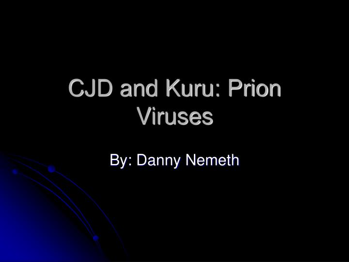 CJD and Kuru: Prion Viruses