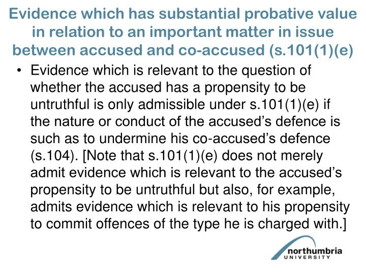 Evidence which has substantial probative value in relation to an important matter in issue between accused and co-accused (s.101(1)(e)