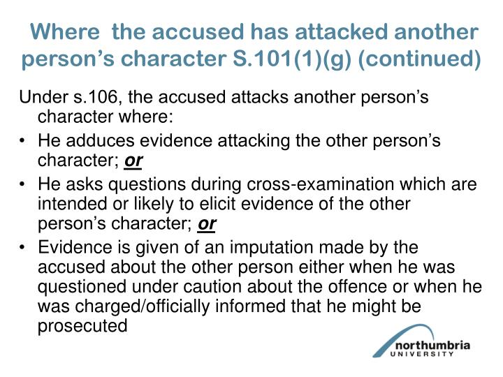 Where  the accused has attacked another person's character S.101(1)(g) (continued)