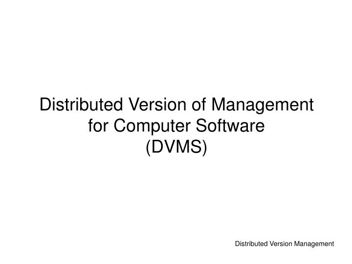 distributed version of management for computer software dvms n.