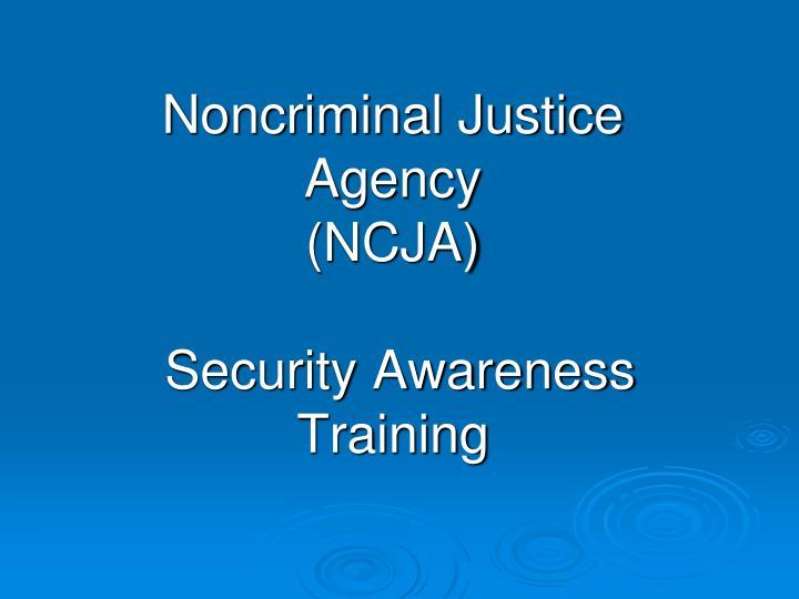 Noncriminal justice agency ncja security awareness training