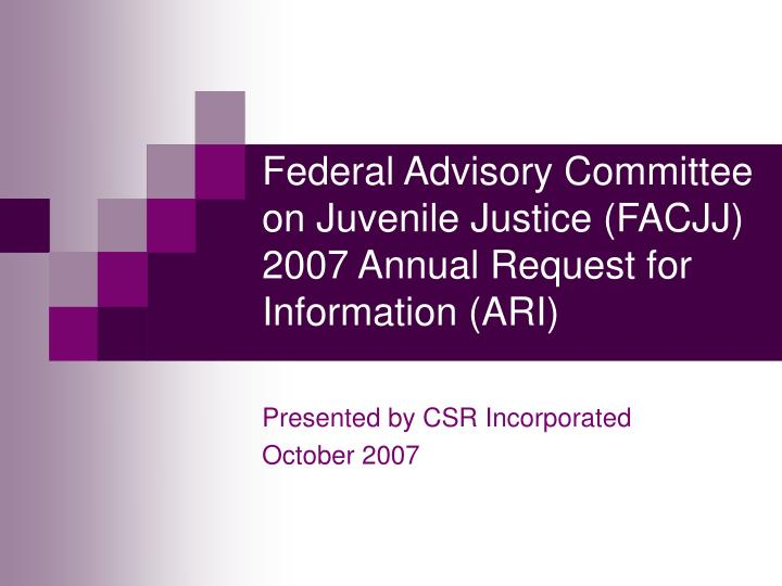 Federal advisory committee on juvenile justice facjj 2007 annual request for information ari