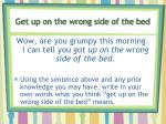 get up on the wrong side of the bed