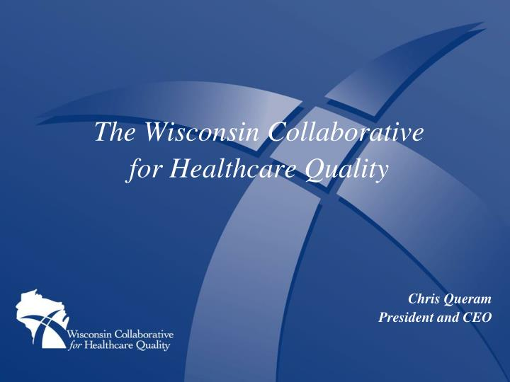 The wisconsin collaborative for healthcare quality