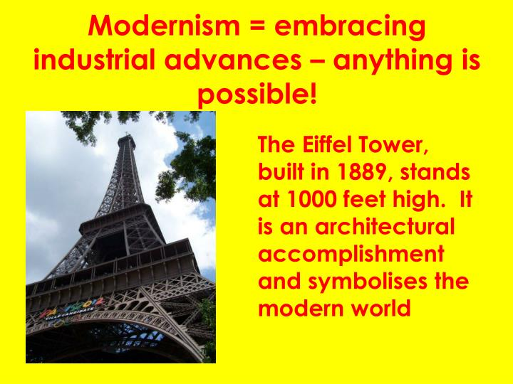 Modernism = embracing industrial advances – anything is possible!