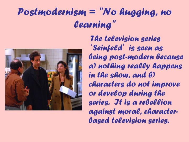"Postmodernism = ""No hugging, no learning"""