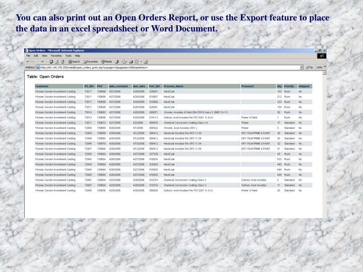 You can also print out an Open Orders Report, or use the Export feature to place the data in an excel spreadsheet or Word Document.