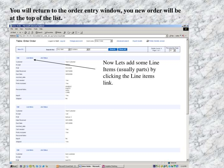 You will return to the order entry window, you new order will be at the top of the list.