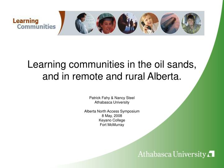 Learning communities in the oil sands and in remote and rural alberta