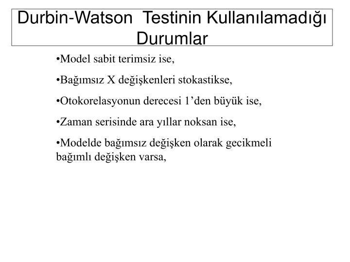 Durbin-Watson  Testinin Kullanılamadığı Durumlar