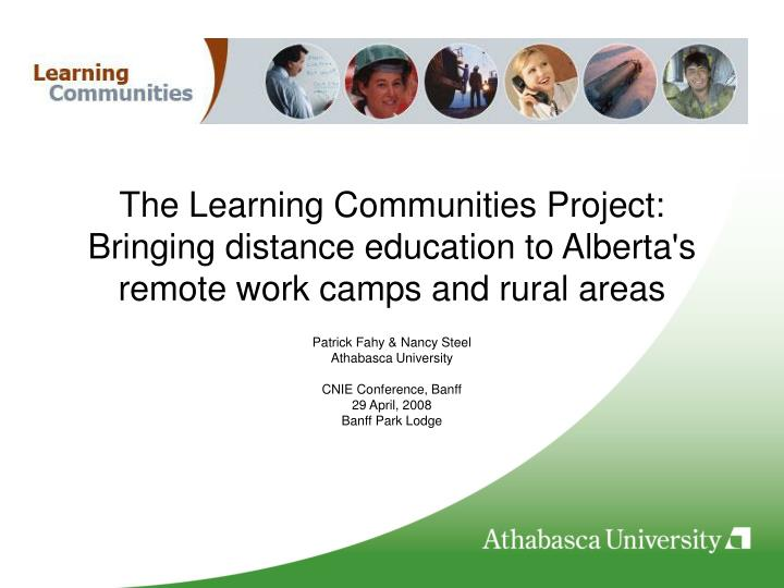 The Learning Communities Project: Bringing distance education to Alberta's remote work camps and rur...