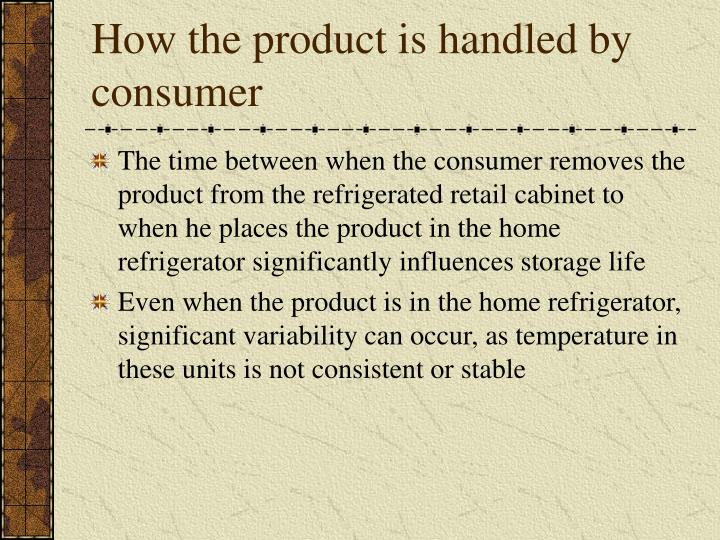 How the product is handled by consumer