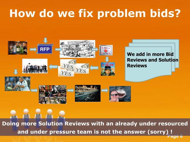 How do we fix problem bids?