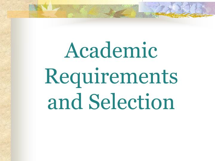 Academic Requirements and Selection