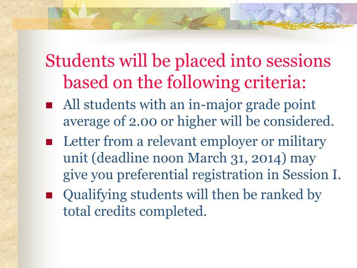 Students will be placed into sessions based on the following criteria: