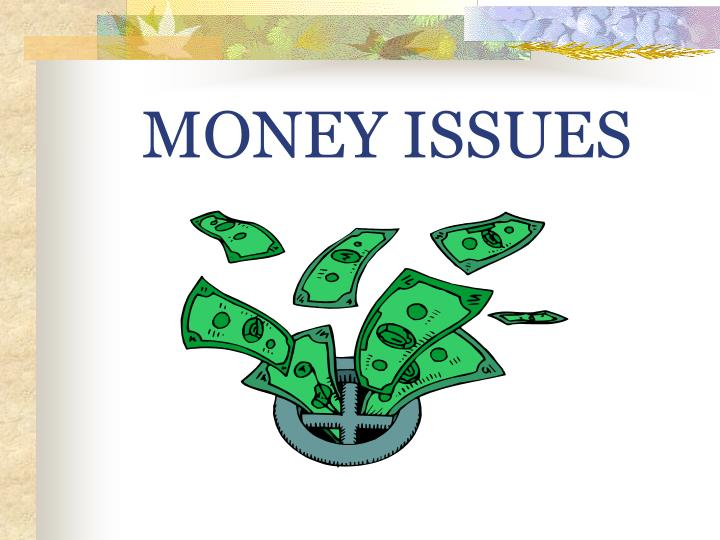 MONEY ISSUES