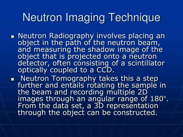 Neutron Imaging Technique