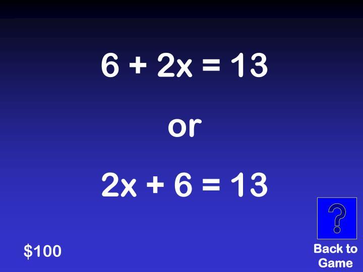 6 + 2x = 13