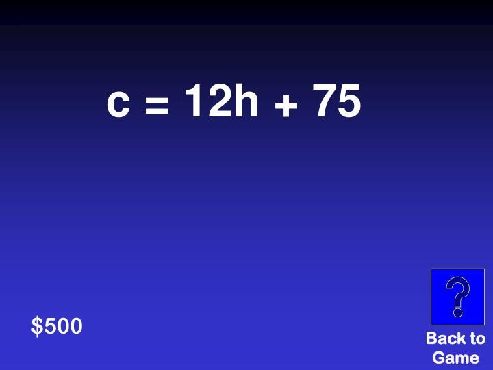 c = 12h + 75