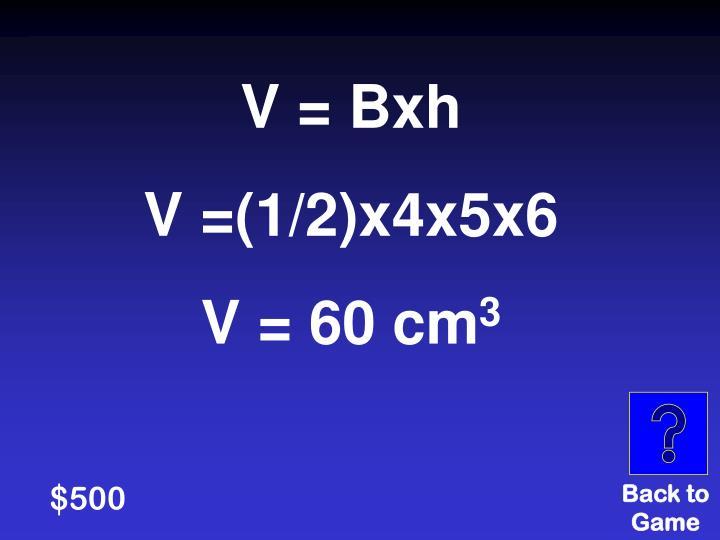 V = Bxh