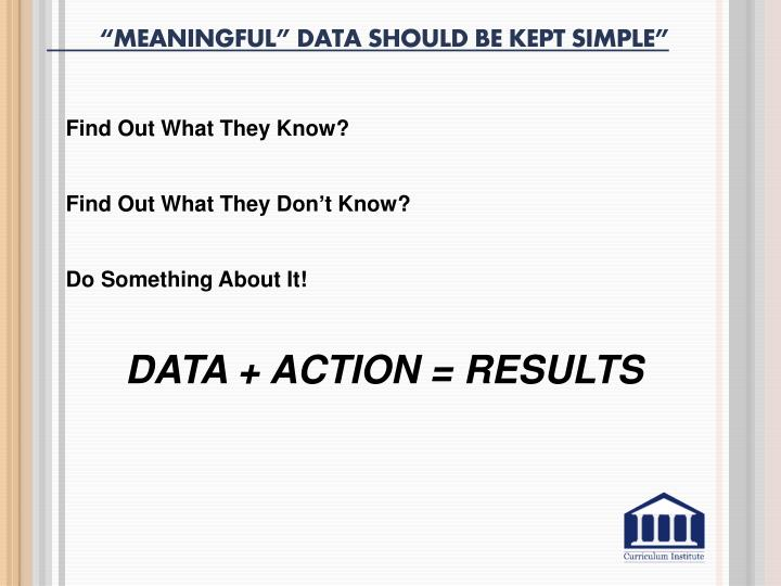 """""""Meaningful"""" Data Should Be Kept Simple"""""""