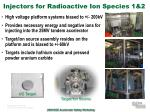 injectors for radioactive ion species 1 2
