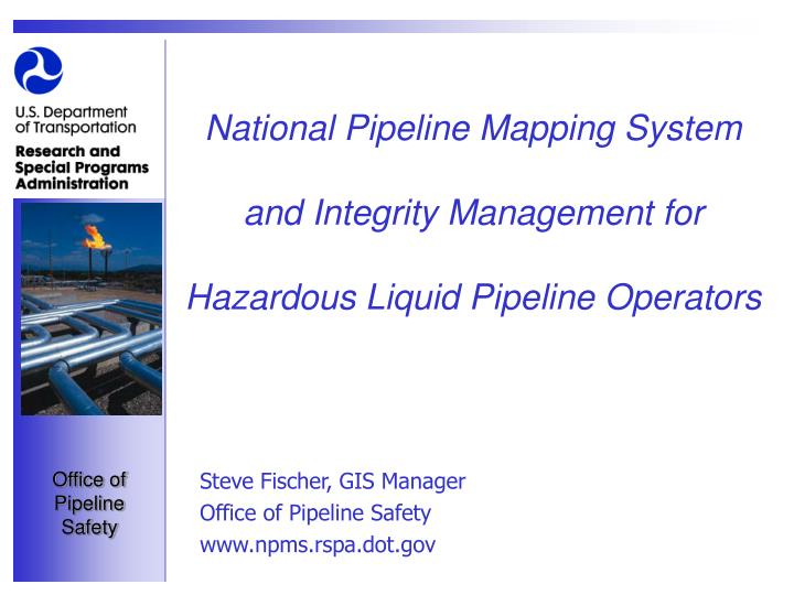 National pipeline mapping system and integrity management for hazardous liquid pipeline operators