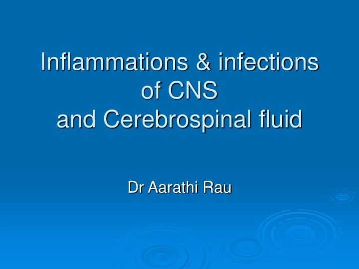 Inflammations infections of cns and cerebrospinal fluid