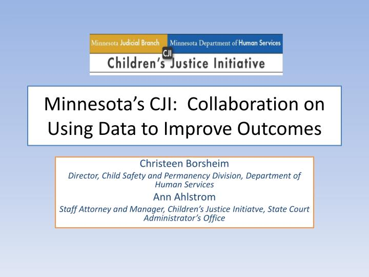 minnesota s cji collaboration on using data to improve outcomes n.