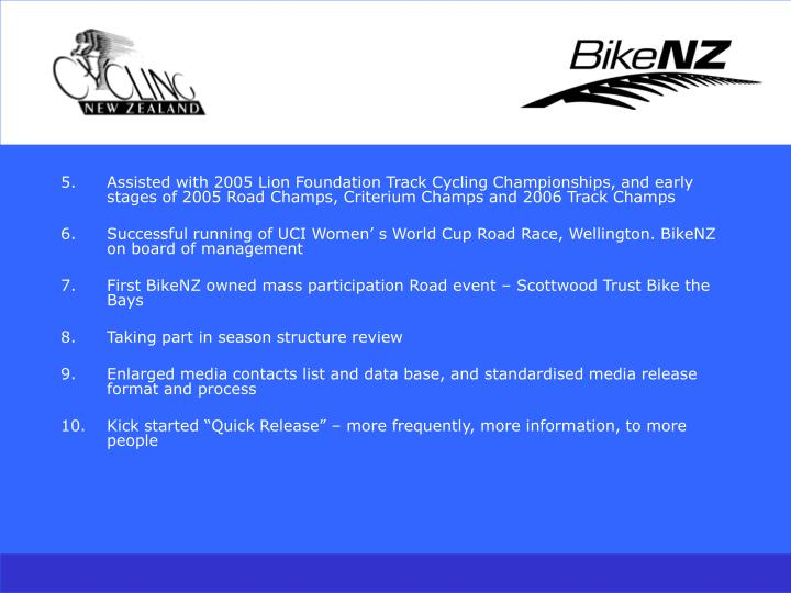 Assisted with 2005 Lion Foundation Track Cycling Championships, and early stages of 2005 Road Champs...