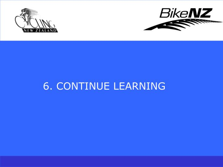 6. CONTINUE LEARNING