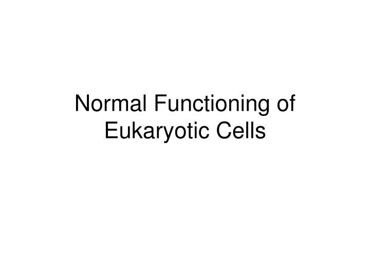 Normal Functioning of Eukaryotic Cells