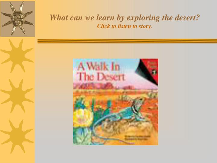 what can we learn by exploring the desert click to listen to story n.