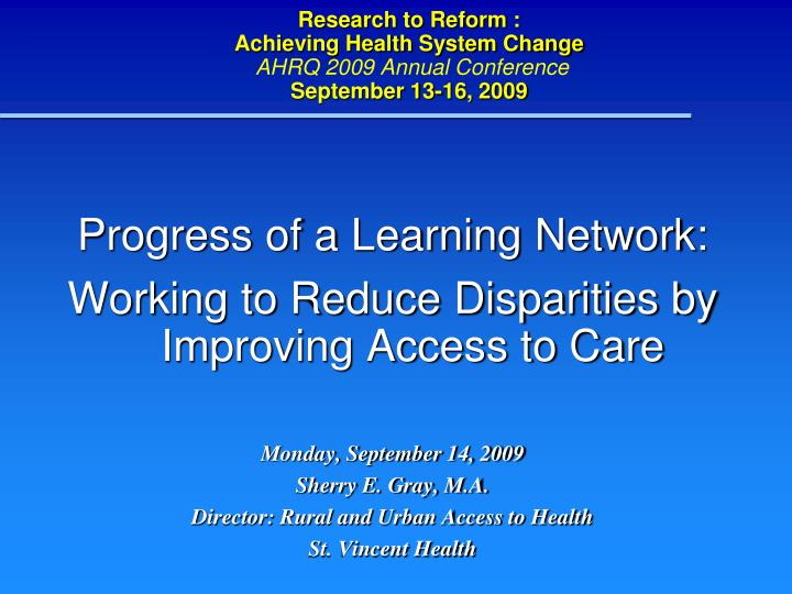 Research to reform achieving health system change ahrq 2009 annual conference september 13 16 2009