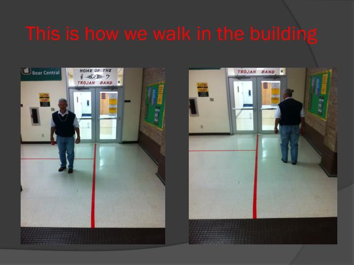 This is how we walk in the building
