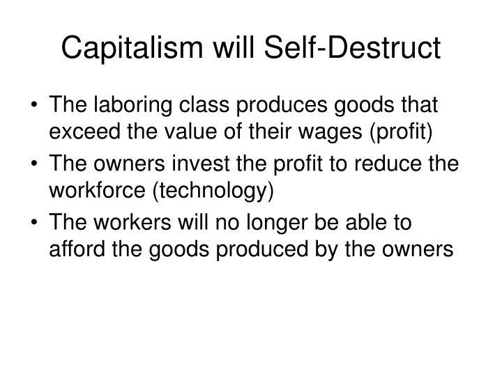 Capitalism will Self-Destruct