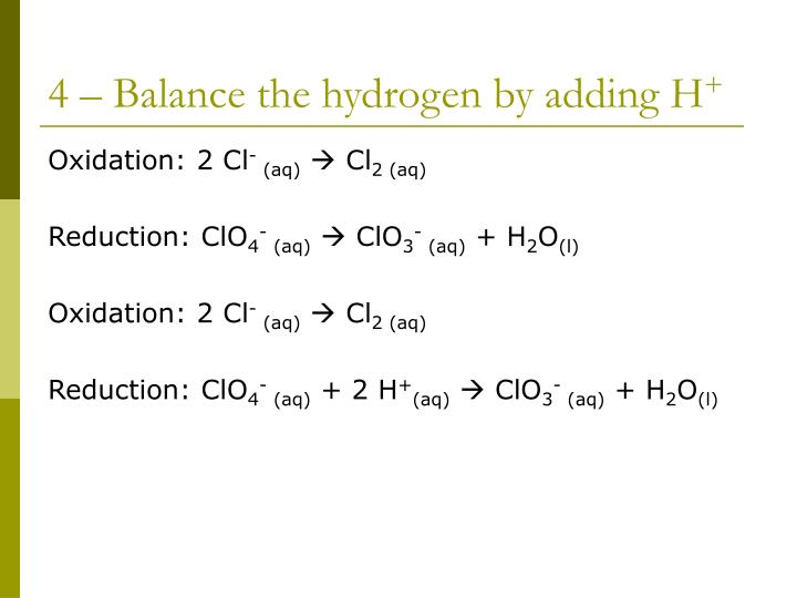 4 – Balance the hydrogen by adding H