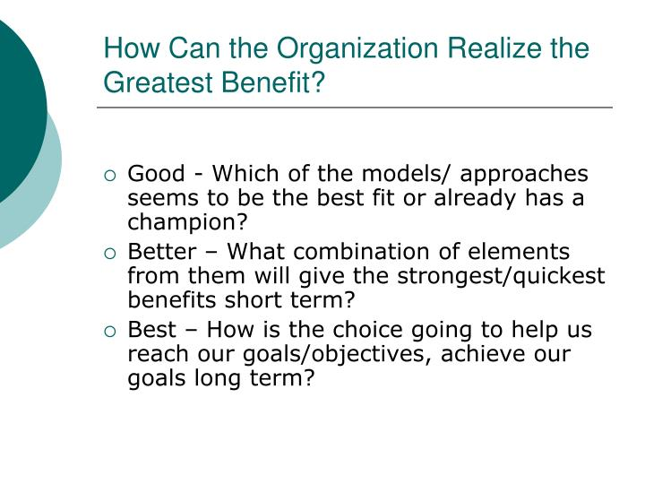 How Can the Organization Realize the Greatest Benefit?